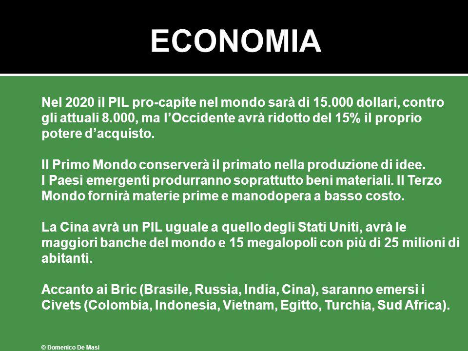 ECONOMIA Nel 2020 il PIL pro-capite nel mondo sarà di 15.000 dollari, contro. gli attuali 8.000, ma l'Occidente avrà ridotto del 15% il proprio.