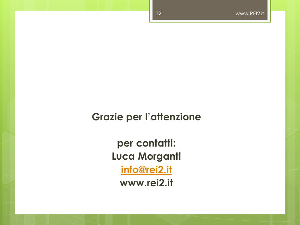 www.REI2.it Grazie per l'attenzione per contatti: Luca Morganti info@rei2.it www.rei2.it
