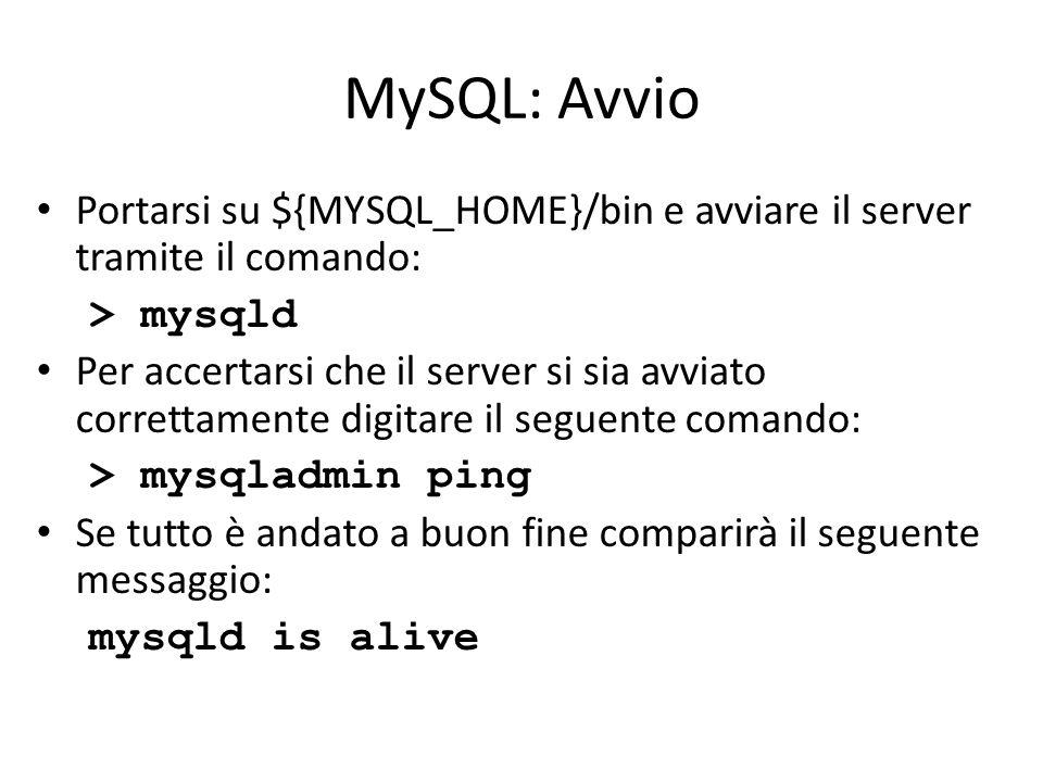 MySQL: Avvio Portarsi su ${MYSQL_HOME}/bin e avviare il server tramite il comando: > mysqld.