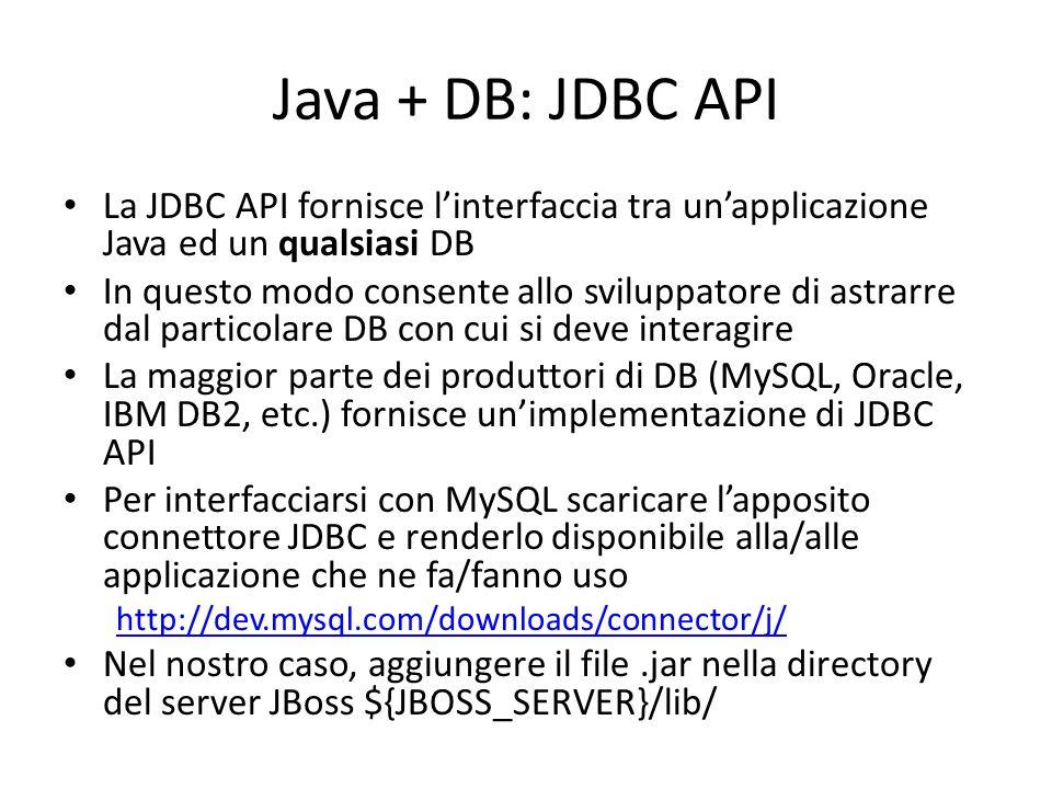 Java + DB: JDBC API La JDBC API fornisce l'interfaccia tra un'applicazione Java ed un qualsiasi DB.