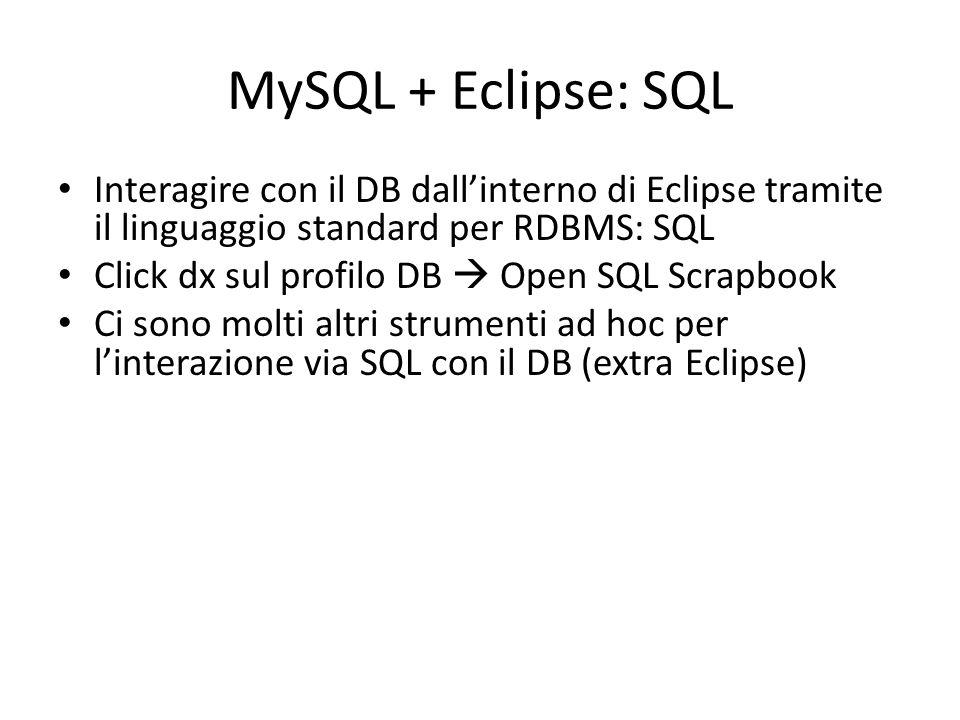 MySQL + Eclipse: SQL Interagire con il DB dall'interno di Eclipse tramite il linguaggio standard per RDBMS: SQL.