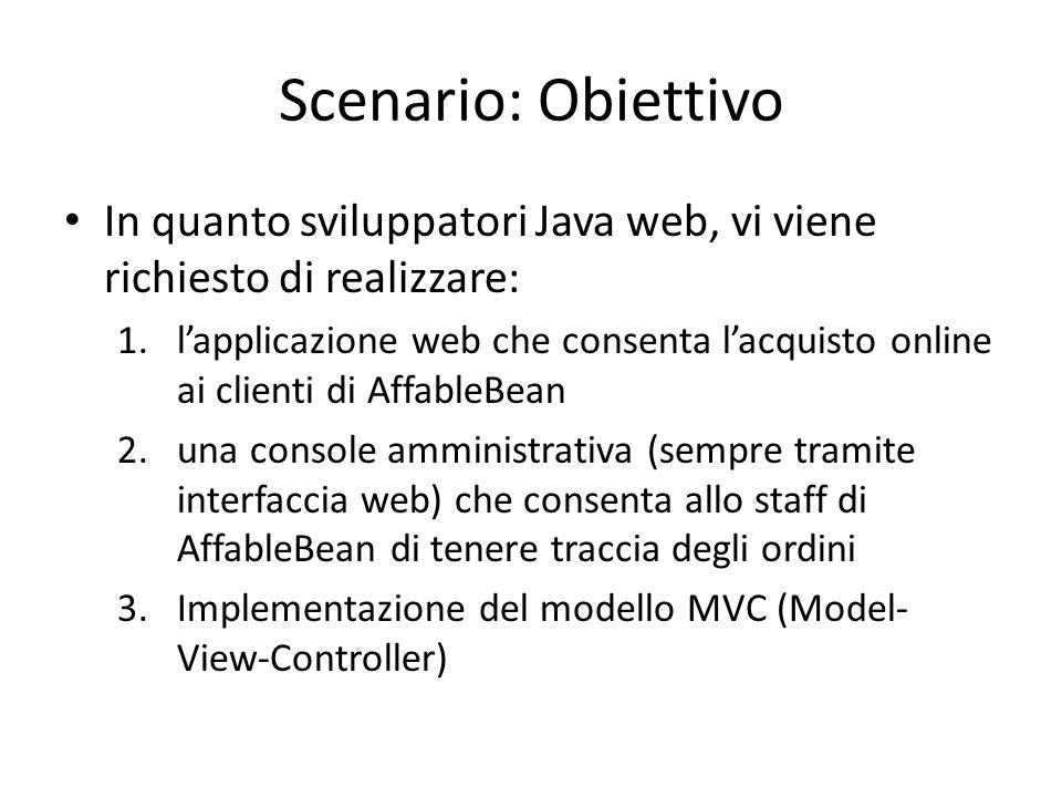 Scenario: Obiettivo In quanto sviluppatori Java web, vi viene richiesto di realizzare: