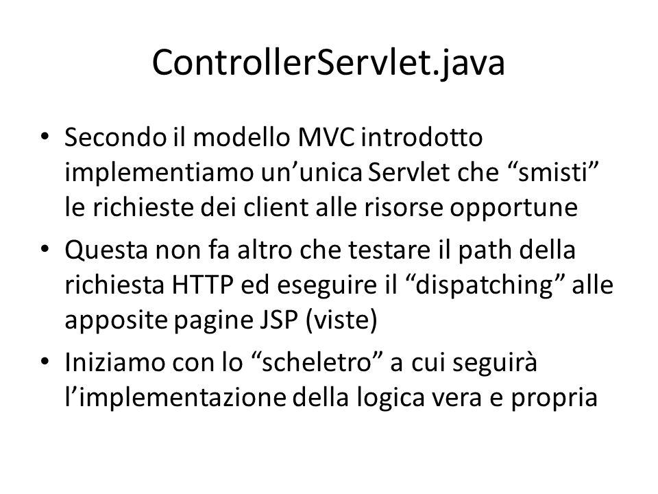ControllerServlet.java Secondo il modello MVC introdotto implementiamo un'unica Servlet che smisti le richieste dei client alle risorse opportune.
