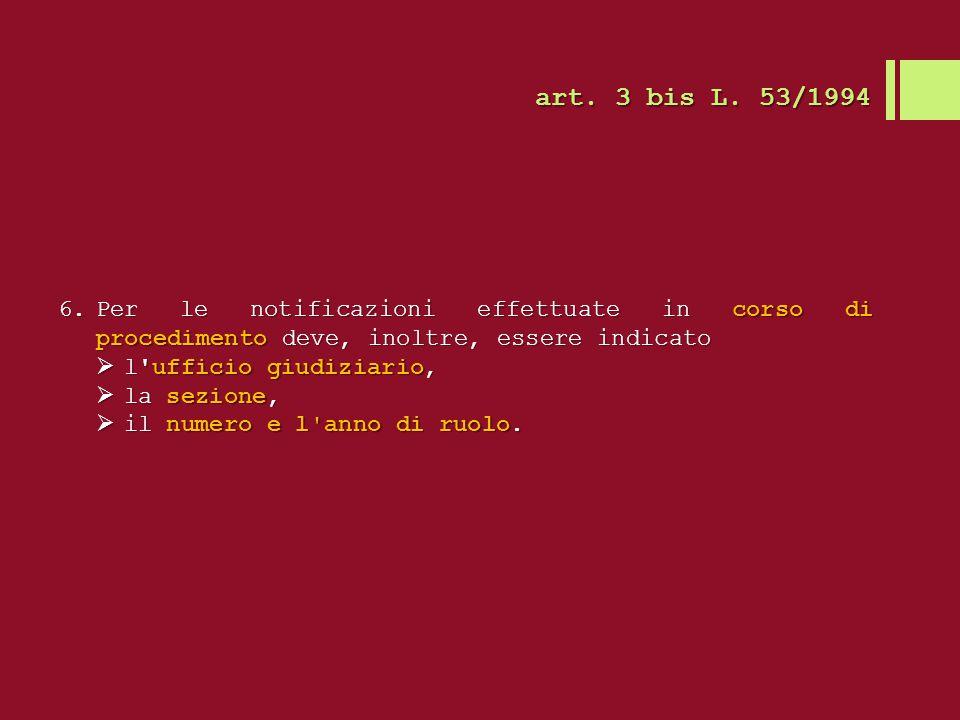 art. 3 bis L. 53/1994 Per le notificazioni effettuate in corso di procedimento deve, inoltre, essere indicato.