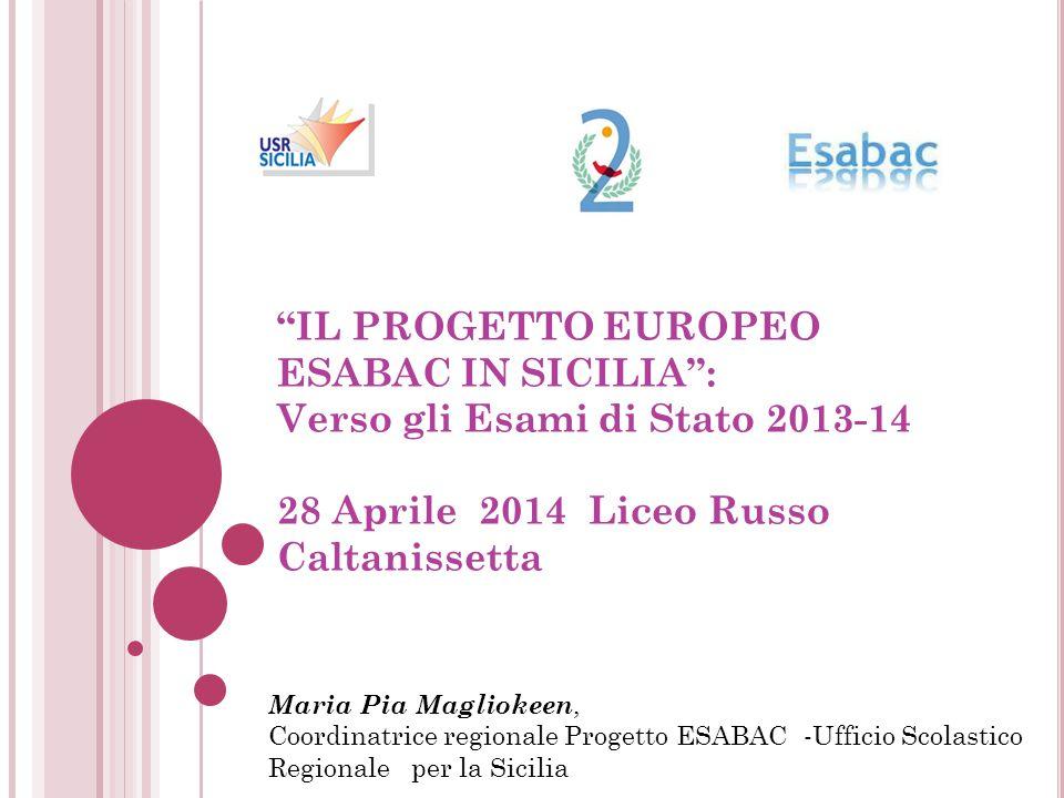 IL PROGETTO EUROPEO ESABAC IN SICILIA : Verso gli Esami di Stato 2013-14 28 Aprile 2014 Liceo Russo Caltanissetta
