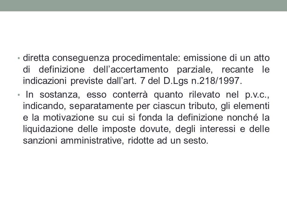 diretta conseguenza procedimentale: emissione di un atto di definizione dell'accertamento parziale, recante le indicazioni previste dall'art. 7 del D.Lgs n.218/1997.