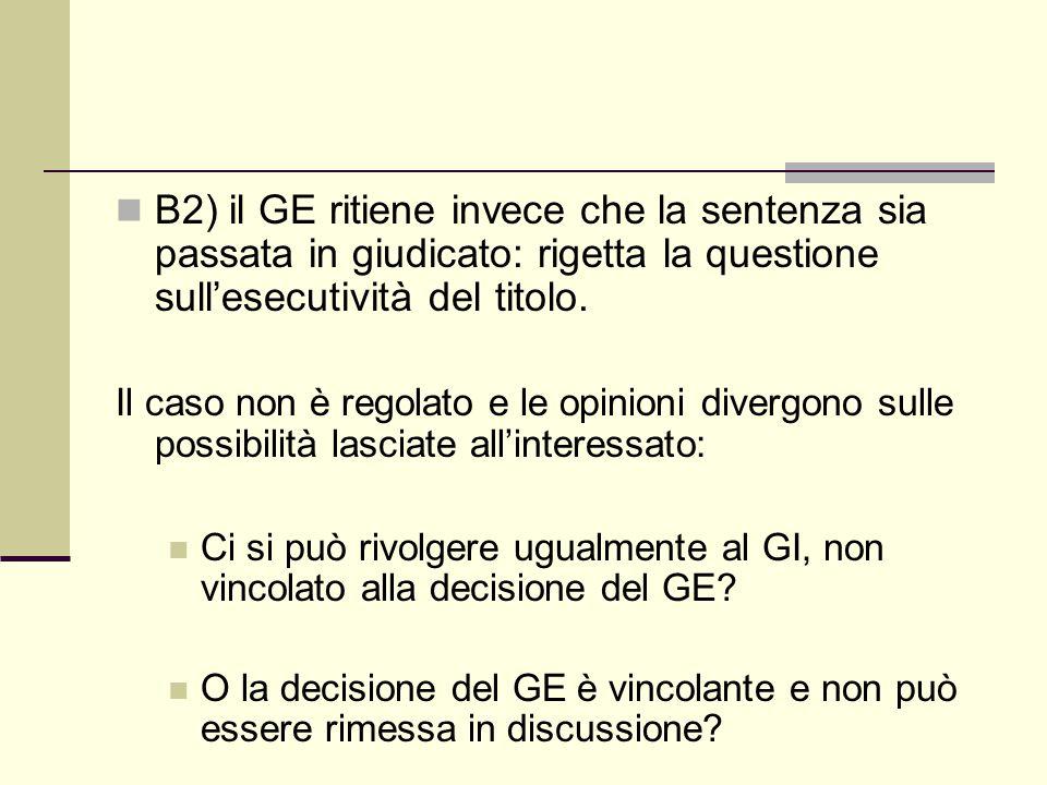 B2) il GE ritiene invece che la sentenza sia passata in giudicato: rigetta la questione sull'esecutività del titolo.