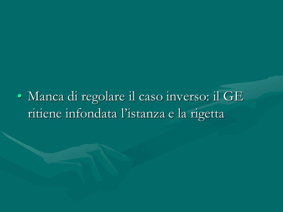Manca di regolare il caso inverso: il GE ritiene infondata l'istanza e la rigetta