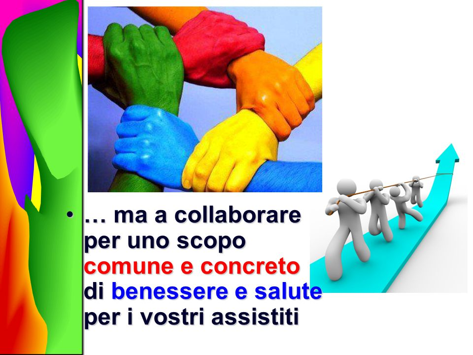 … ma a collaborare per uno scopo comune e concreto di benessere e salute per i vostri assistiti