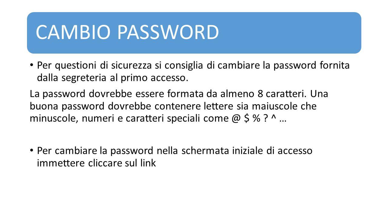 CAMBIO PASSWORD Per questioni di sicurezza si consiglia di cambiare la password fornita dalla segreteria al primo accesso.