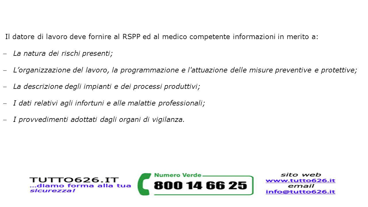 Il datore di lavoro deve fornire al RSPP ed al medico competente informazioni in merito a: