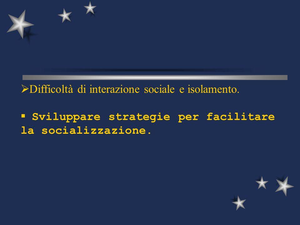 Difficoltà di interazione sociale e isolamento.