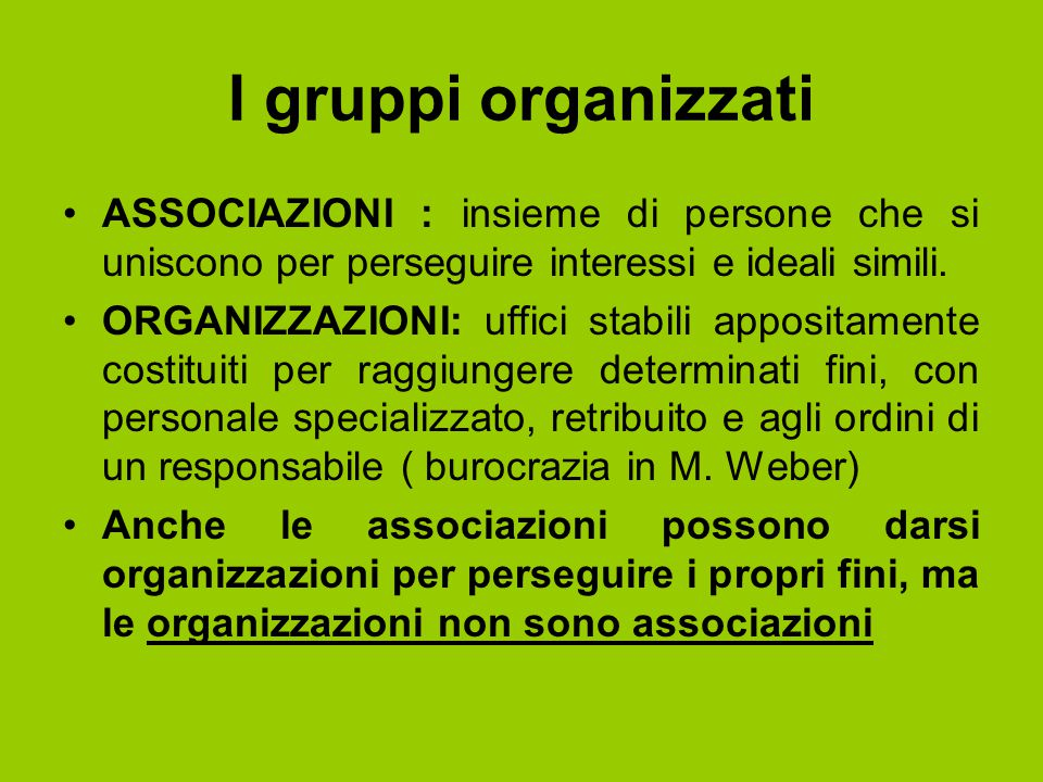 I gruppi organizzati ASSOCIAZIONI : insieme di persone che si uniscono per perseguire interessi e ideali simili.