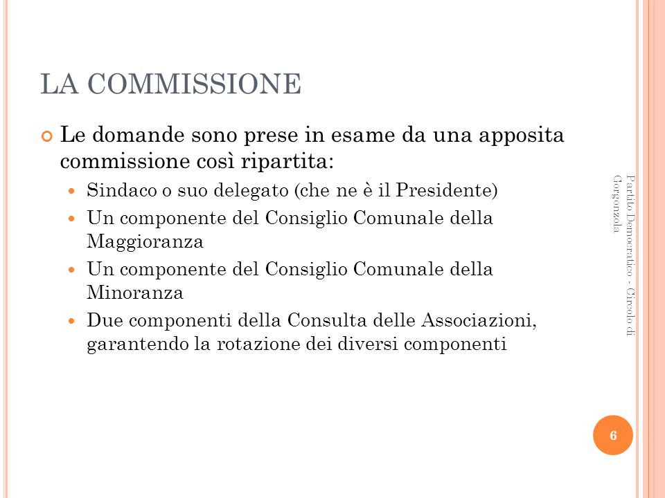 LA COMMISSIONE Le domande sono prese in esame da una apposita commissione così ripartita: Sindaco o suo delegato (che ne è il Presidente)