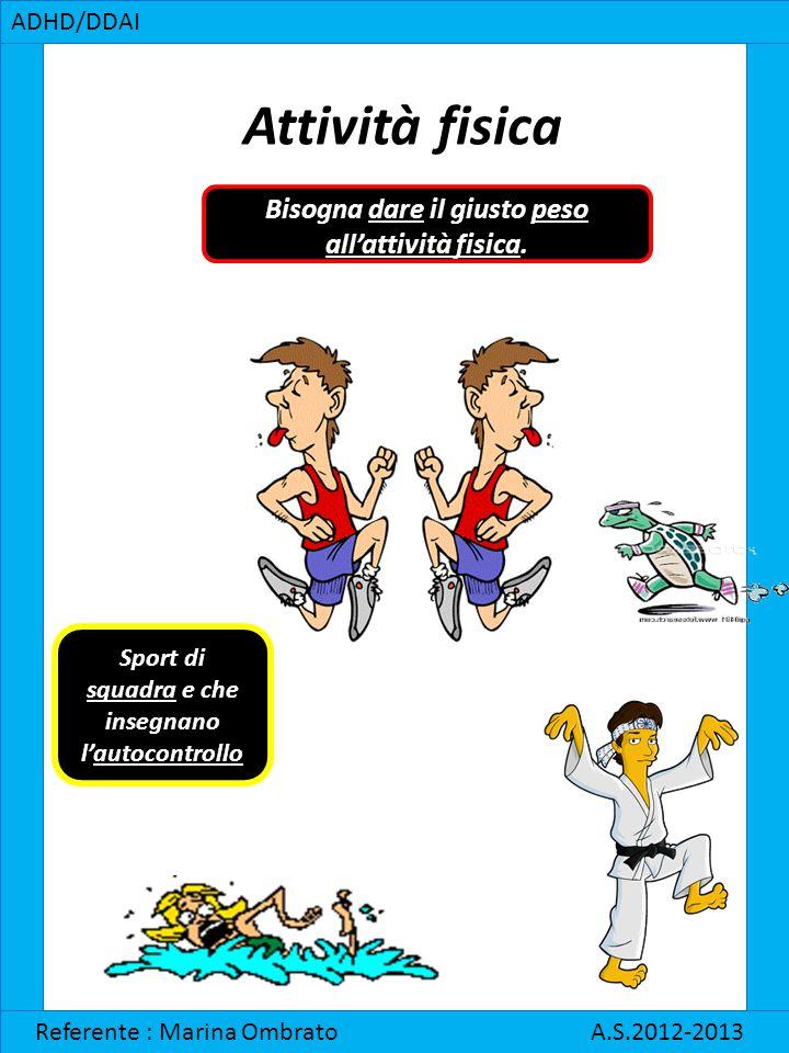 Attività fisica Bisogna dare il giusto peso all'attività fisica.