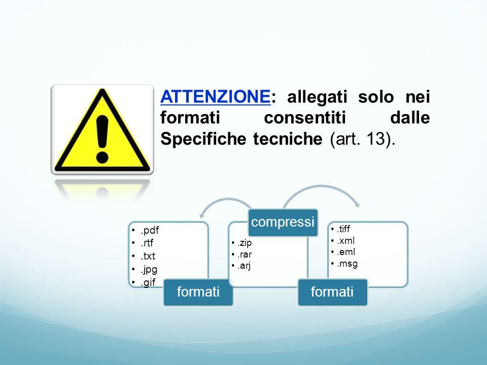 48 ATTENZIONE: allegati solo nei formati consentiti dalle Specifiche tecniche (art. 13). .pdf. .rtf.