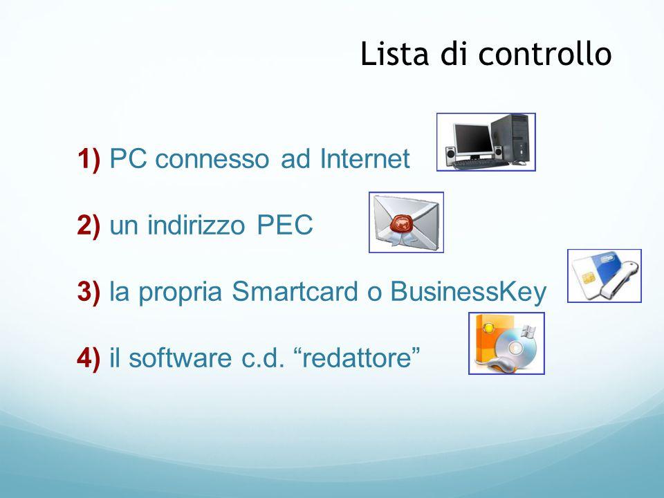 Lista di controllo 1) PC connesso ad Internet 2) un indirizzo PEC 3) la propria Smartcard o BusinessKey 4) il software c.d.