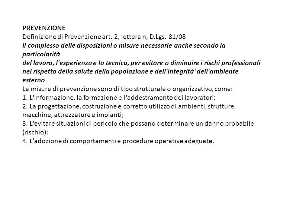 PREVENZIONE Definizione di Prevenzione art. 2, lettera n, D.Lgs. 81/08.