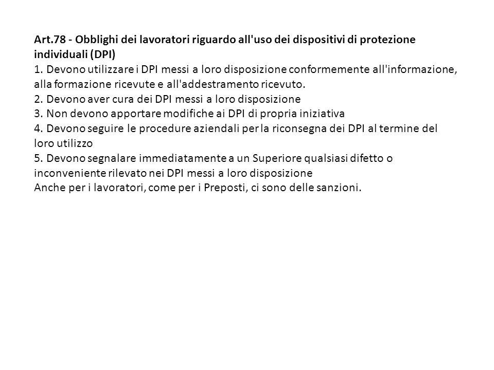 Art.78 - Obblighi dei lavoratori riguardo all uso dei dispositivi di protezione