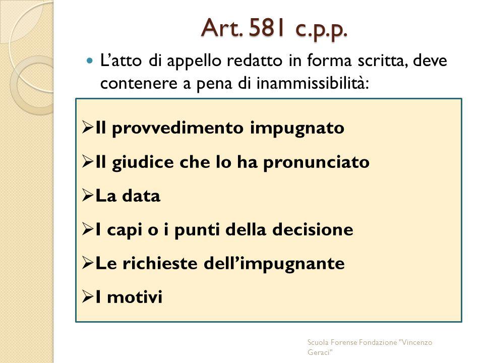 Art. 581 c.p.p. L'atto di appello redatto in forma scritta, deve contenere a pena di inammissibilità: