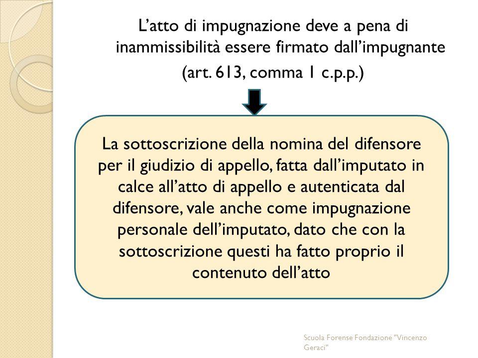 L'atto di impugnazione deve a pena di inammissibilità essere firmato dall'impugnante (art. 613, comma 1 c.p.p.)