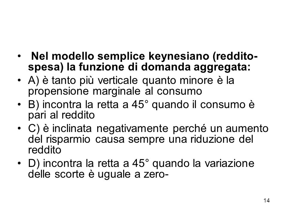 Nel modello semplice keynesiano (reddito-spesa) la funzione di domanda aggregata: