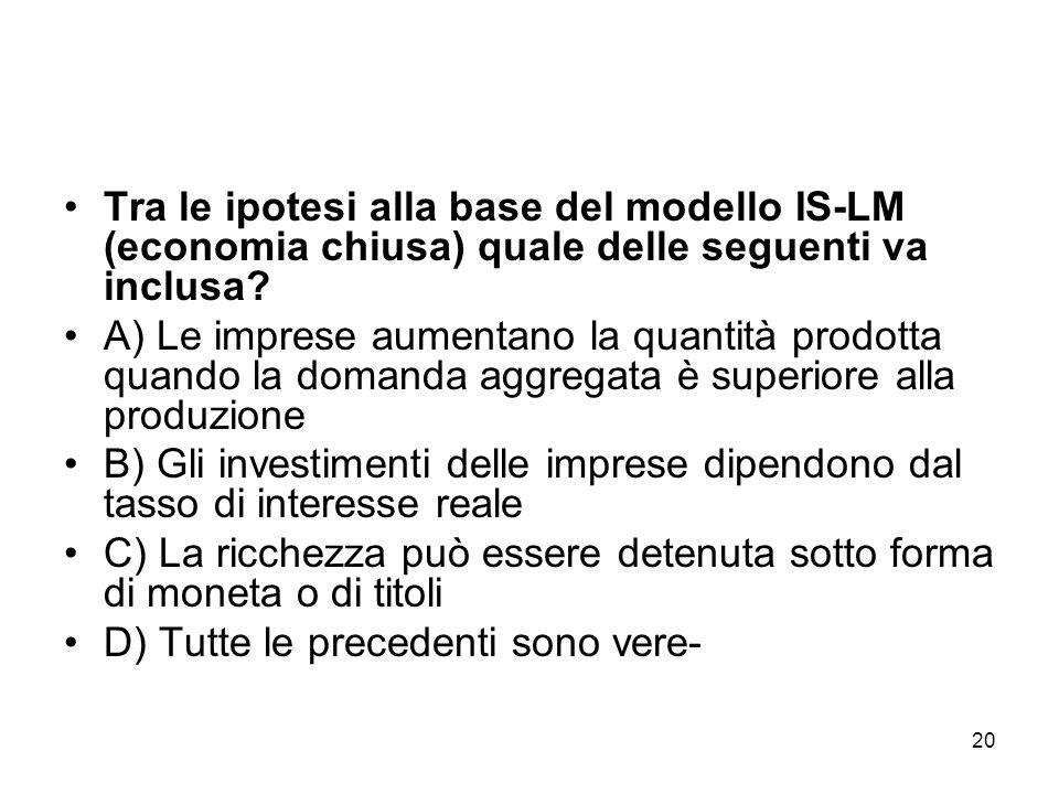Tra le ipotesi alla base del modello IS-LM (economia chiusa) quale delle seguenti va inclusa