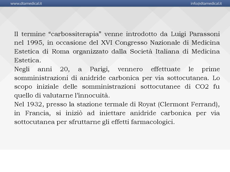 Il termine carbossiterapia venne introdotto da Luigi Parassoni nel 1995, in occasione del XVI Congresso Nazionale di Medicina Estetica di Roma organizzato dalla Società Italiana di Medicina Estetica.