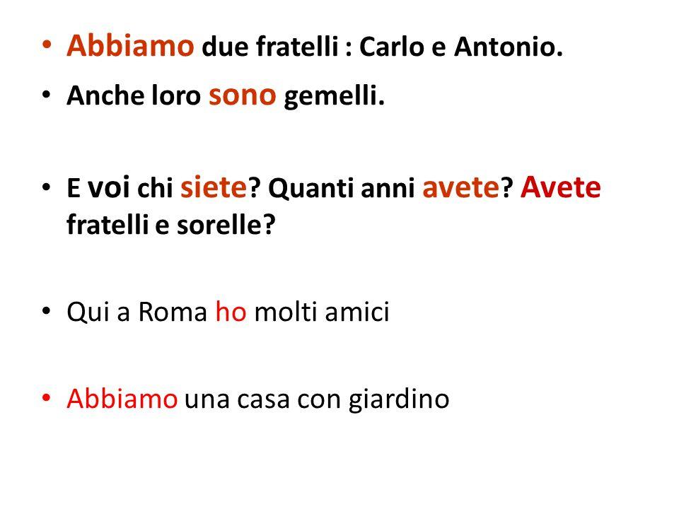 Abbiamo due fratelli : Carlo e Antonio.