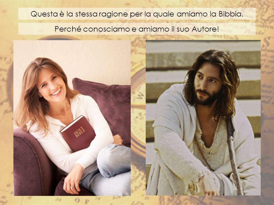 Questa è la stessa ragione per la quale amiamo la Bibbia.