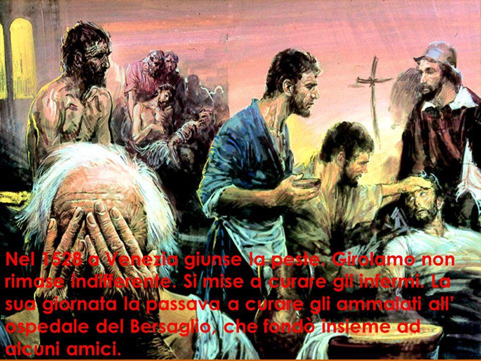 Nel 1528 a Venezia giunse la peste. Girolamo non rimase indifferente