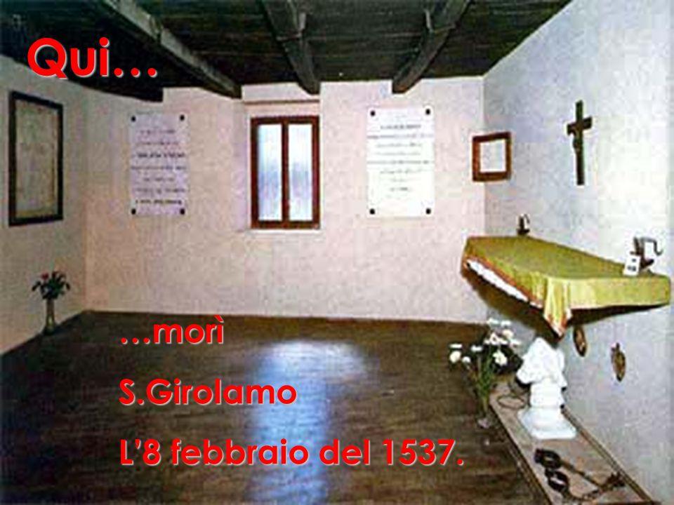 Qui… …morì S.Girolamo L'8 febbraio del 1537.