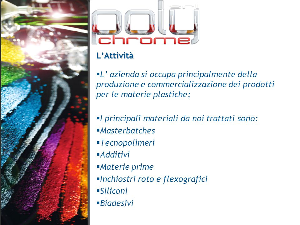 L'Attività L' azienda si occupa principalmente della produzione e commercializzazione dei prodotti per le materie plastiche;