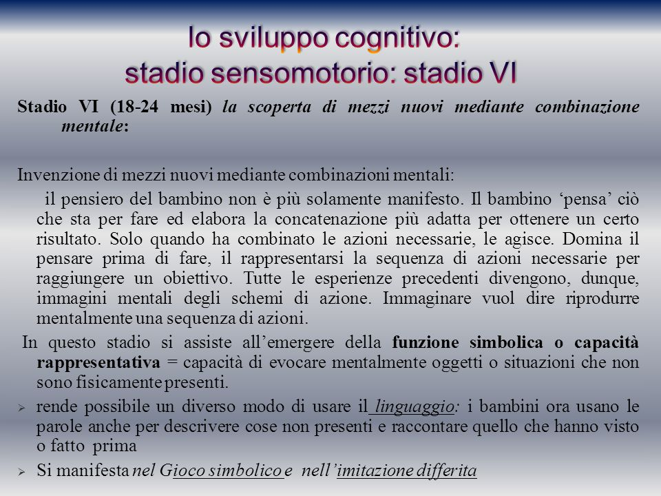 lo sviluppo cognitivo: stadio sensomotorio: stadio VI