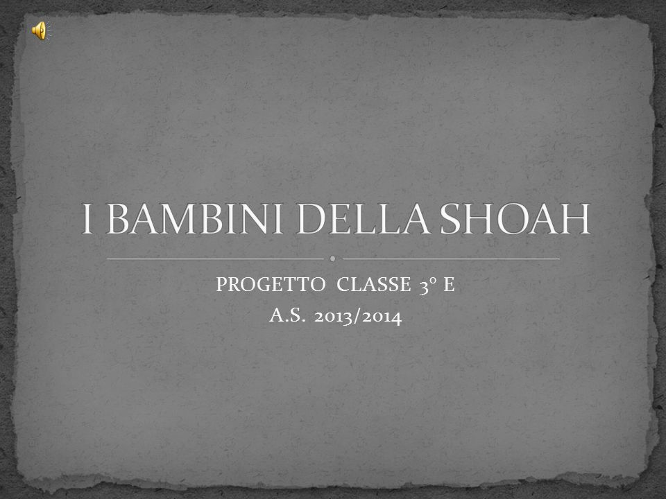 I BAMBINI DELLA SHOAH PROGETTO CLASSE 3° E A.S. 2013/2014