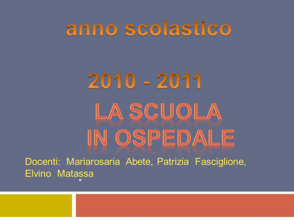 anno scolastico 2010 - 2011 La scuola in ospedale