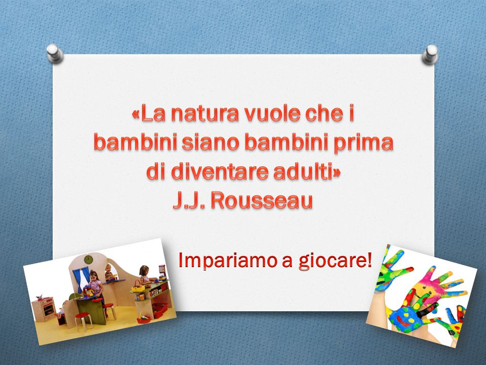 «La natura vuole che i bambini siano bambini prima di diventare adulti»