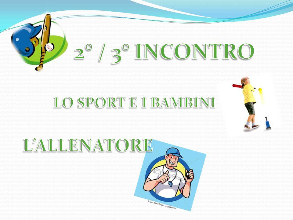 2° / 3° INCONTRO LO SPORT E I BAMBINI L'ALLENATORE