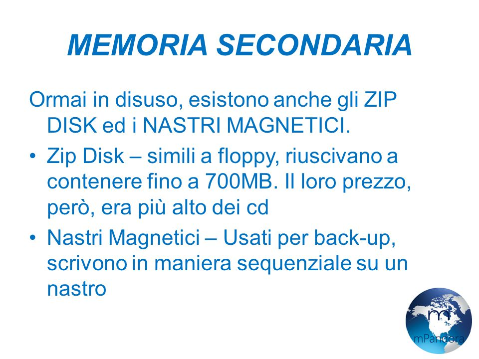 MEMORIA SECONDARIA Ormai in disuso, esistono anche gli ZIP DISK ed i NASTRI MAGNETICI.