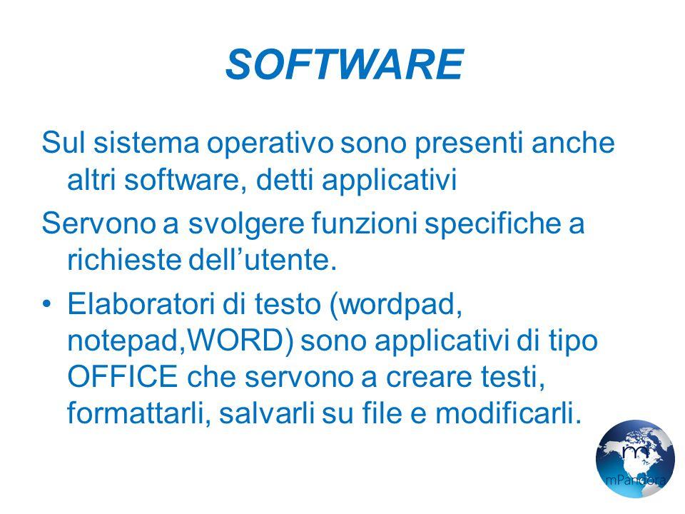 SOFTWARE Sul sistema operativo sono presenti anche altri software, detti applicativi.