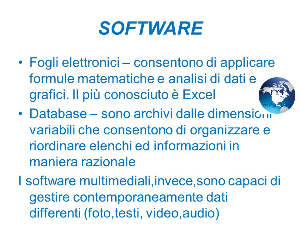 SOFTWARE Fogli elettronici – consentono di applicare formule matematiche e analisi di dati e grafici. Il più conosciuto è Excel.