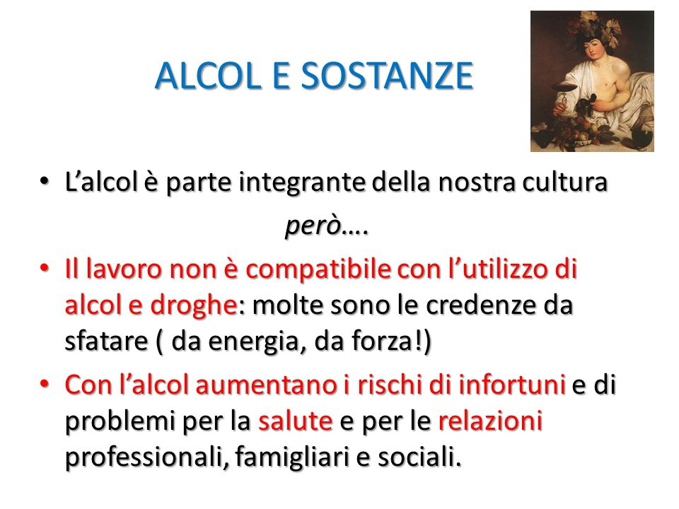 ALCOL E SOSTANZE L'alcol è parte integrante della nostra cultura