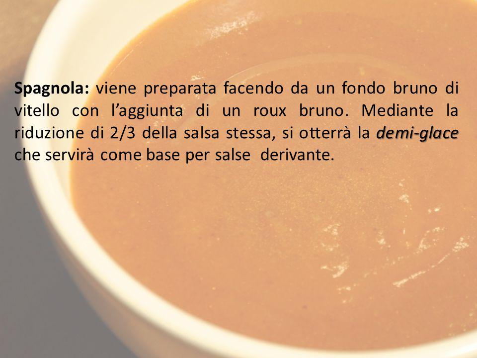 Spagnola: viene preparata facendo da un fondo bruno di vitello con l'aggiunta di un roux bruno.