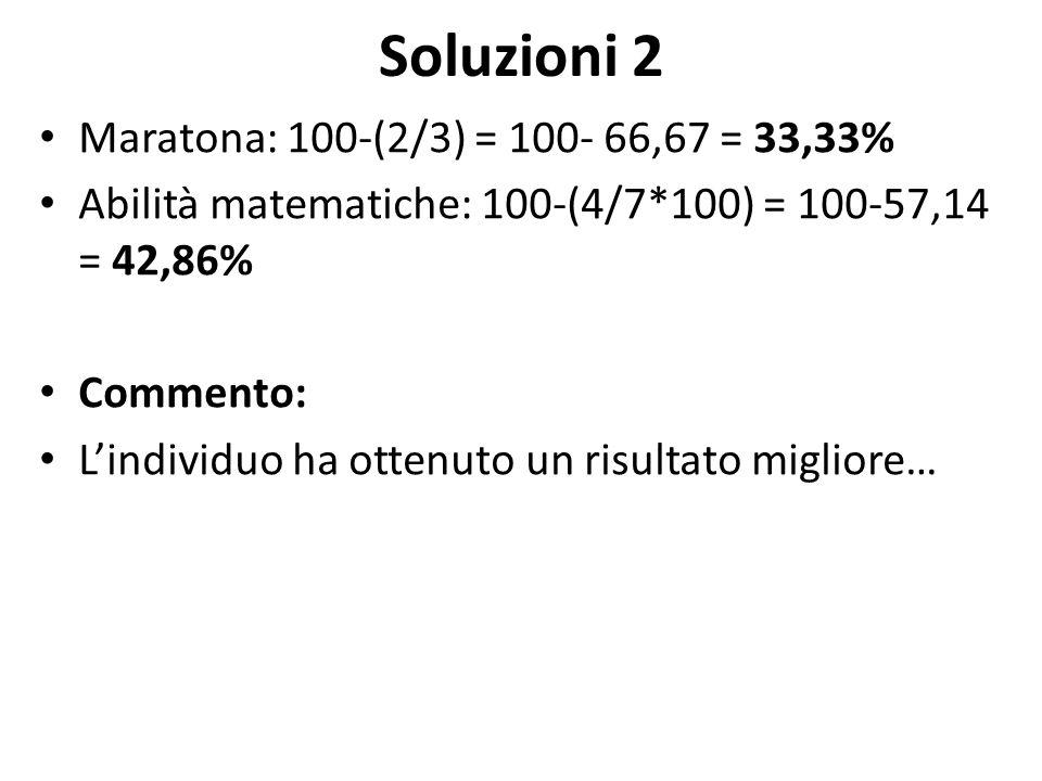Soluzioni 2 Maratona: 100-(2/3) = 100- 66,67 = 33,33%