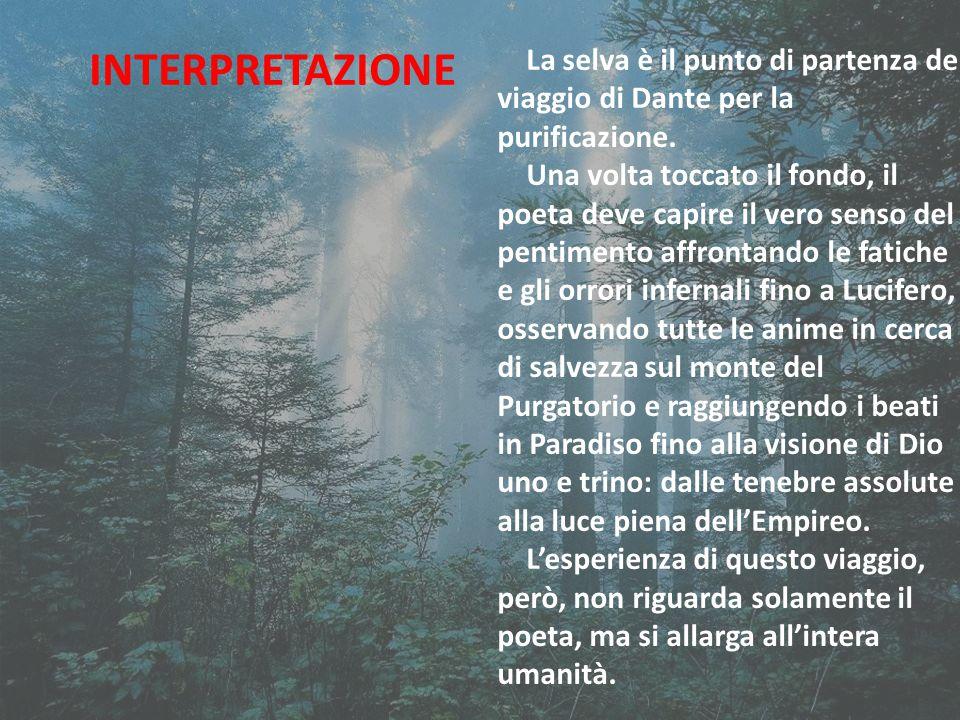 INTERPRETAZIONE La selva è il punto di partenza del viaggio di Dante per la purificazione.