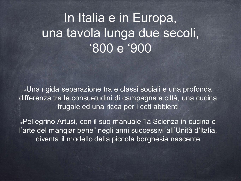 In Italia e in Europa, una tavola lunga due secoli, '800 e '900