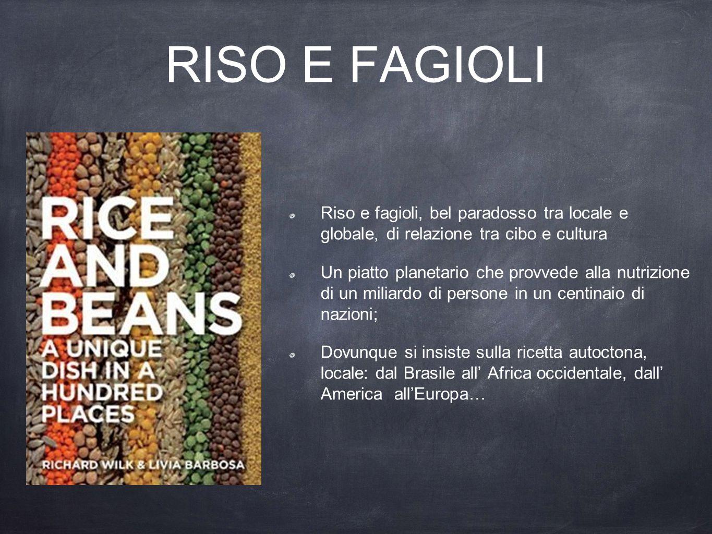 RISO E FAGIOLI Riso e fagioli, bel paradosso tra locale e globale, di relazione tra cibo e cultura.