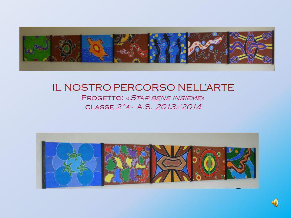 IL NOSTRO PERCORSO NELL'ARTE Progetto: «Star bene insieme» classe 2^a - A.S. 2013/2014