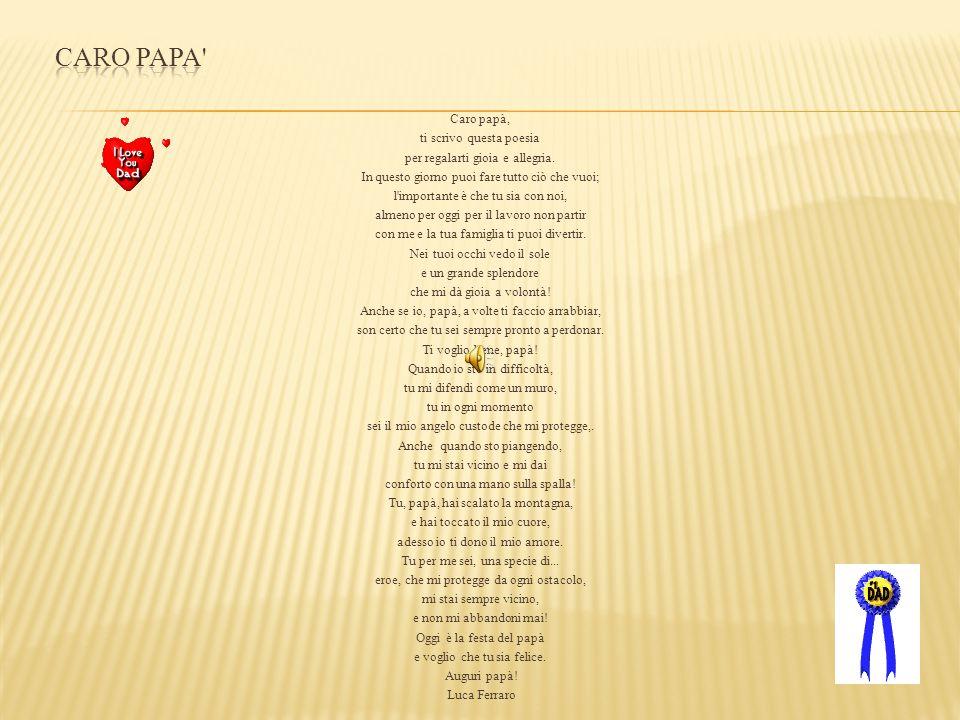 CARO PAPA Caro papà, ti scrivo questa poesia