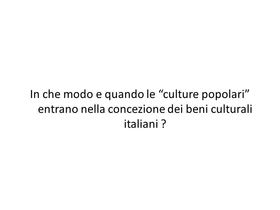 In che modo e quando le culture popolari entrano nella concezione dei beni culturali italiani